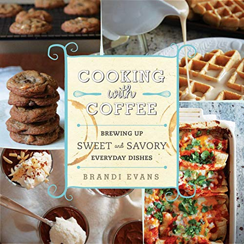9781634502238: Cooking with Coffee: Brewing Up Sweet and Savory Everyday Dishes