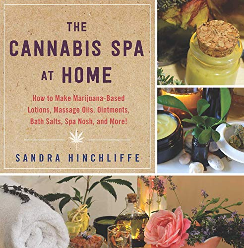 9781634502306: The Cannabis Spa at Home: How to Make Marijuana-Infused Lotions, Massage Oils, Ointments, Bath Salts, Spa Nosh, and More