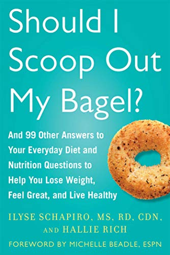 Should I Scoop Out My Bagel?: And 99 Other Answers to Your Everyday Diet and Nutrition Questions to...