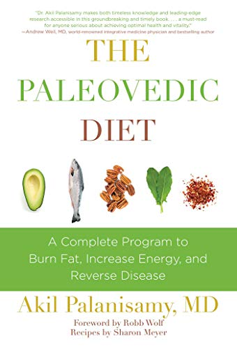 The Paleovedic Diet: A Complete Program to Burn Fat, Increase Energy, and Reverse Disease: Akil ...