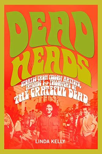 Deadheads: Stories from Fellow Artists, Friends &: Linda Kelly