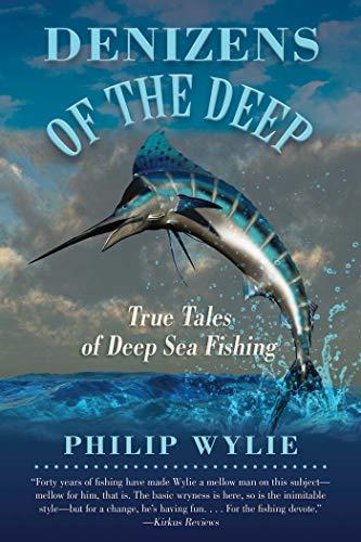 Denizens of the Deep: True Tales of Deep Sea Fishing: Wylie, Philip