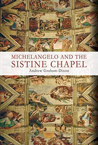 Michelangelo and the Sistine Chapel: Graham-Dixon, Andrew