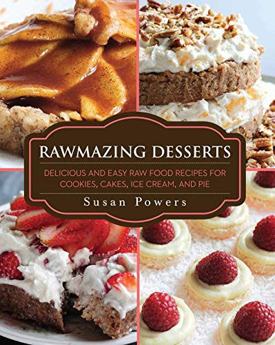 9781634502597: Rawmazing Desserts: Delicious and Easy Raw Food Recipes for Cookies, Cakes, Ice Cream, and Pie