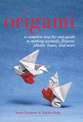 Origami: A Complete Step-by-Step Guide to Making Animals, Flowers, Planes, Boats, and More: Duke, ...