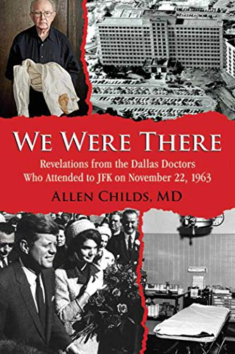 9781634502740: We Were There: Revelations from the Dallas Doctors Who Attended to JFK on November 22, 1963