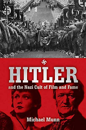 Hitler and the Nazi Cult of Film and Fame: Munn, Michael