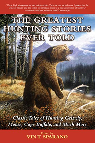 9781634502849: The Greatest Hunting Stories Ever Told: Classic Tales of Hunting Grizzly, Moose, Cape Buffalo, and Much More