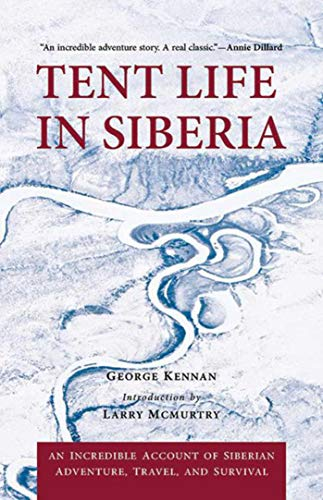 Tent Life in Siberia: An Incredible Account of Siberian Adventure, Travel, and Survival: Kennan, ...