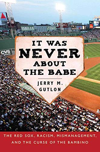 9781634502924: It Was Never About the Babe: The Red Sox, Racism, Mismanagement, and the Curse of the Bambino