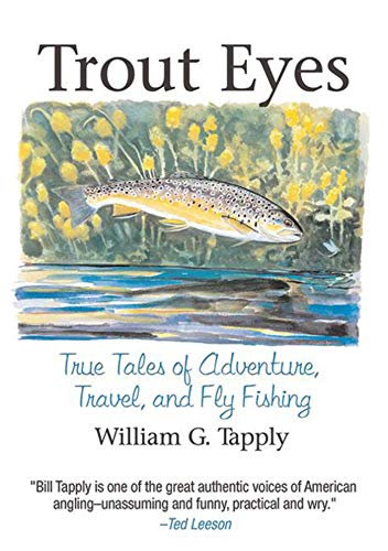 Trout Eyes: True Tales of Adventure, Travel, and Fly Fishing: Tapply, William G