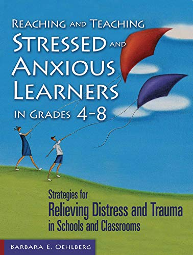 9781634503570: Reaching and Teaching Stressed and Anxious Learners in Grades 4-8: Strategies for Relieving Distress and Trauma in Schools and Classrooms