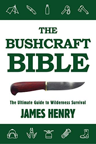 9781634503679: The Bushcraft Bible: The Ultimate Guide to Wilderness Survival
