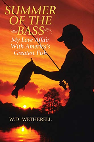 Summer of the Bass: My Love Affair with America's Greatest Fish: Wetherell, W D