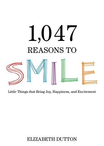 9781634504058: 1,047 Reasons to Smile: Little Things That Bring Joy, Happiness, and Excitement