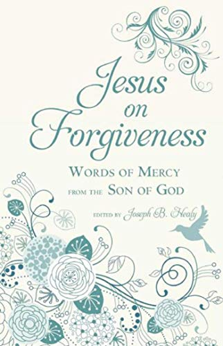 Jesus on Forgiveness: Words of Mercy from the Son of God: Skyhorse Publishing