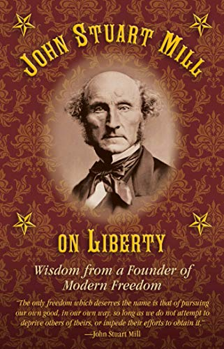 John Stuart Mill on Liberty: Wisdom from a Founder of Modern Freedom: Mill, John Stuart