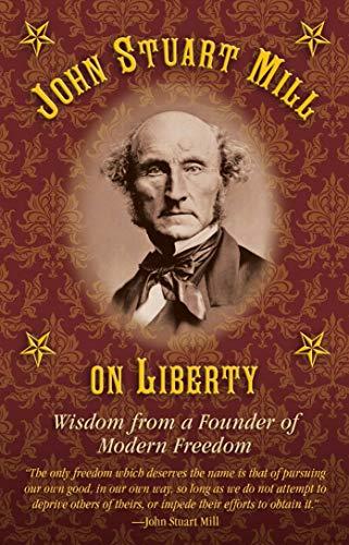 John Stuart Mill on Tyranny and Liberty: Mill, John Stuart