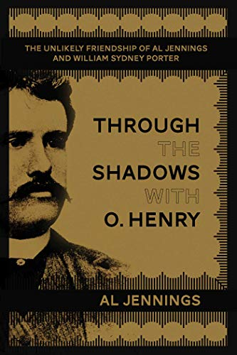 9781634504225: Through the Shadows with O. Henry: The Unlikely Friendship of Al Jennings and William Sydney Porter