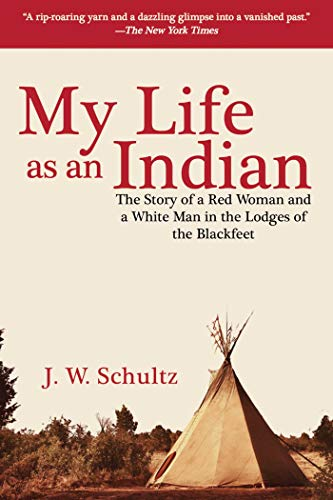 My Life as an Indian: The Story: Schultz, J. W.