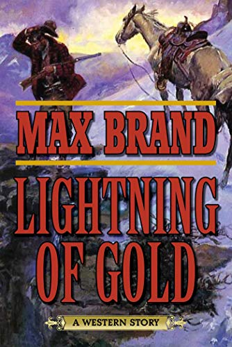 Lightning of Gold: A Western Story: Brand, Max