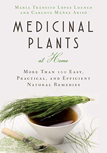 Medicinal Plants at Home: More Than 100 Easy, Practical, and Efficient Natural Remedies: Luengo, ...
