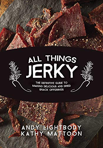 9781634504898: All Things Jerky: The Definitive Guide to Making Delicious Jerky and Dried Snack Offerings
