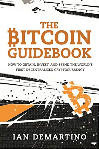 9781634505246: The Bitcoin Guidebook: How to Obtain, Invest, and Spend the World's First Decentralized Cryptocurrency