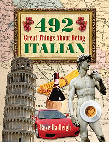 492 Great Things About Being Italian: Hadleigh, Boze