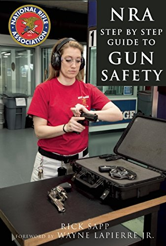 9781634505352: The NRA Step-by-Step Guide to Gun Safety: How to Safely Care for, Use, and Store Your Firearms