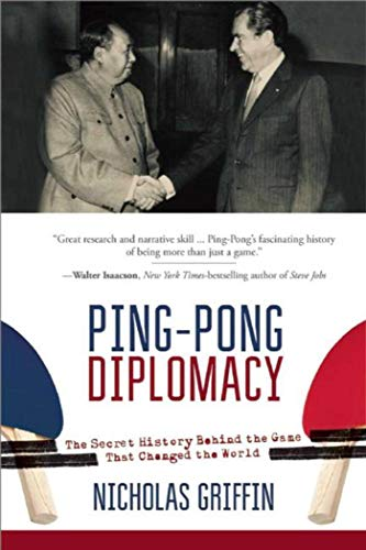 Ping-Pong Diplomacy: The Secret History Behind the Game That Changed the World: Griffin, Nicholas