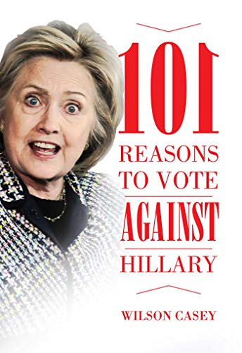 9781634505796: 101 Reasons to Vote against Hillary
