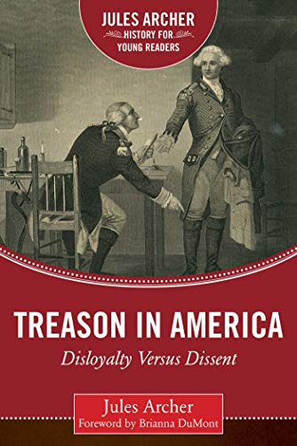 Treason in America: Disloyalty Versus Dissent (Jules Archer History for Young Readers): Archer, ...