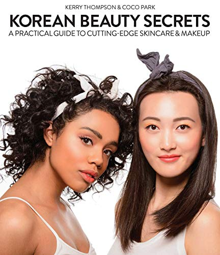 Korean Beauty Secrets: A Practical Guide to Cutting-Edge Skin Care and Makeup: Yoon, Alicia; ...