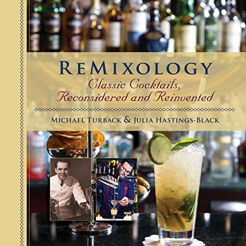 ReMixology: Classic Cocktails, Reconsidered and Reinvented: Hastings-Black, Julia, Turback,
