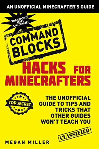 9781634506632: Hacks for Minecrafters: Command Blocks: The Unofficial Guide to Tips and Tricks That Other Guides Won't Teach You