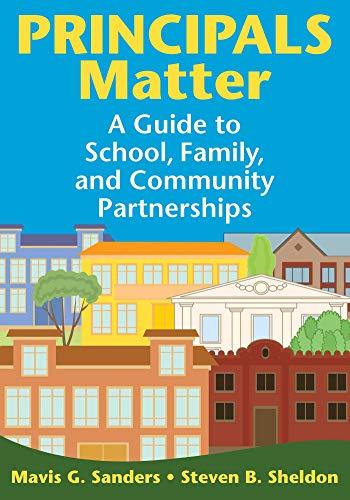 Principals Matter: A Guide to School, Family, and Community Partnerships: Mavis G. Sanders; Steven ...