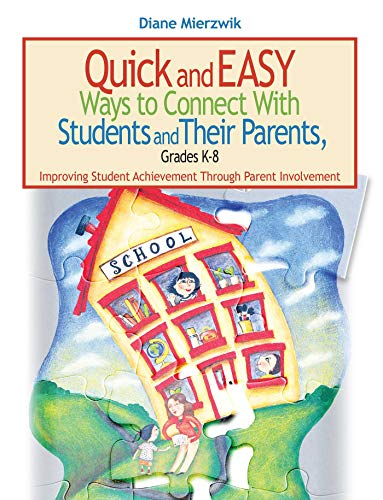 Quick and Easy Ways to Connect with Students and Their Parents, Grades K-8: Improving Student ...