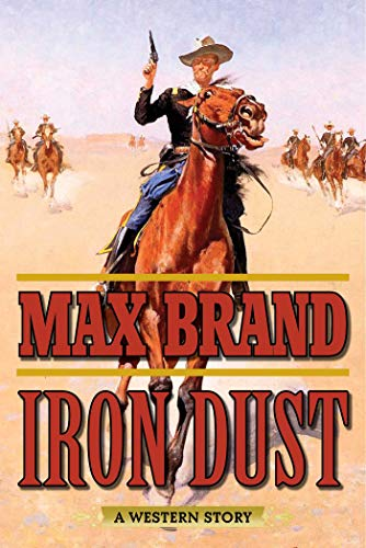 Iron Dust: A Western Story: Max Brand