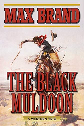 The Black Muldoon: A Western Trio: Max Brand