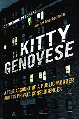 Kitty Genovese: A True Account of a Public Murder and Its Private Consequences: Catherine Pelonero