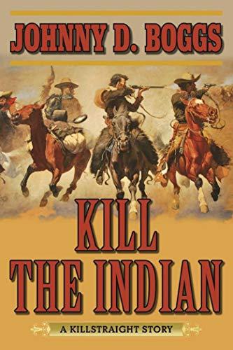 9781634507653: Kill the Indian: A Killstraight Story