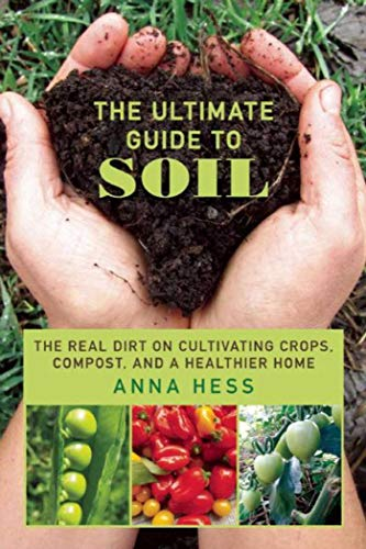 9781634507707: The Ultimate Guide to Soil: The Real Dirt on Cultivating Crops, Compost, and a Healthier Home