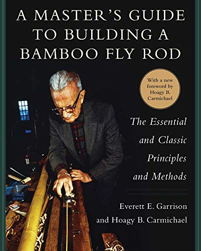 9781634508087: A Master's Guide to Building a Bamboo Fly Rod: The Essential and Classic Principles and Methods