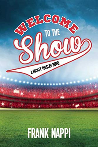 Welcome to the Show: Book 3 (The Mickey Tussler Series): Frank Nappi