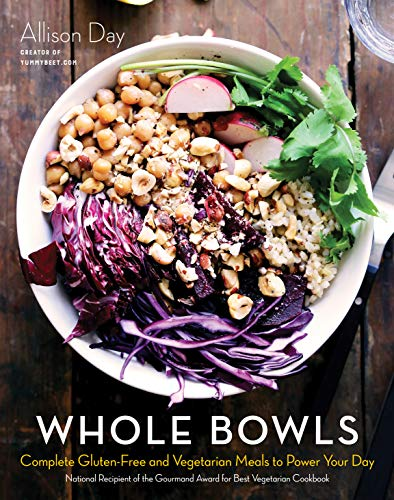 Whole Bowls: Complete Gluten-Free and Vegetarian Meals to Power Your Day: Day, Allison