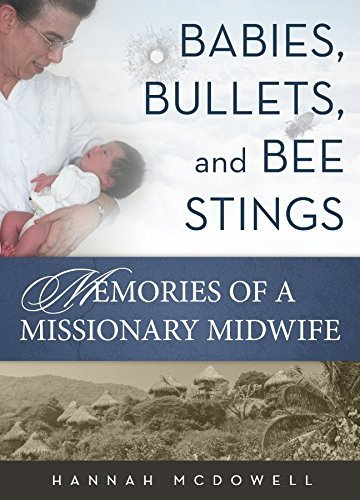 9781634520874: Babies, Bullets, and Bee Stings: Memories of a Missionary Midwife