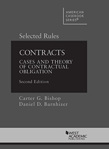 9781634598255: Bishop and Barnhizer's Contracts: Cases and Theory of Contractual Obligation, 2d, Selected Rules (American Casebook Series)