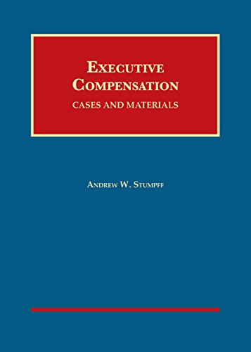 Executive Compensation: Cases and Materials (University Casebook: Stumpff, Andrew