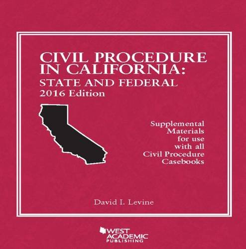 9781634606073: Civil Procedure in California: State and Federal 2016 Edition (American Casebook Series)